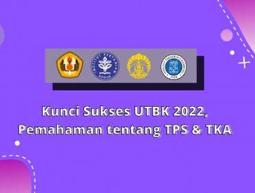 Kunci Sukses UTBK 2022, Pemahaman tentang TPS & TKA